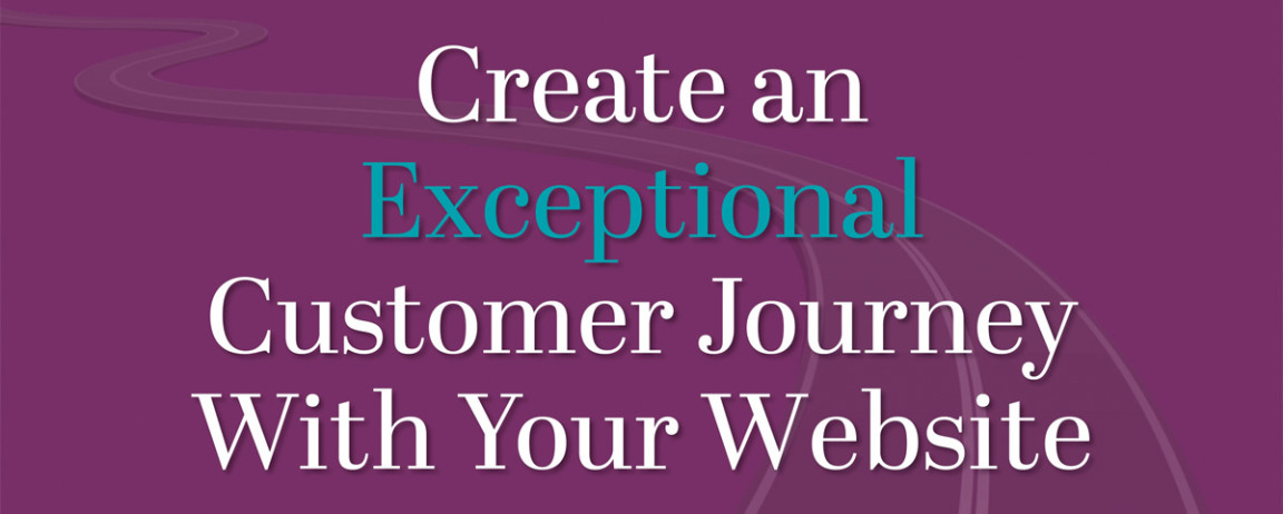 Create an Exceptional Customer Journey With Your Website